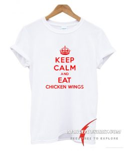 Keep Calm and Eat Chicken Wings T shirt