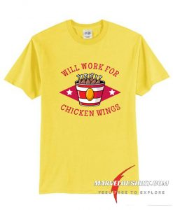 Will work for chicken wings T Shirt