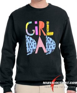 #Girldad Girl Dad Im A Girls Dad Proud Dad Gear Sweatshirt