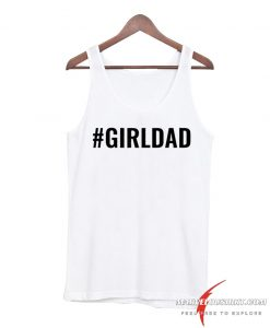 Girldad Why Would I Want Boys My Girls Are My Legacy Tank Top