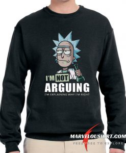 Rick and Morty I'm Not Arguing Sweatshirt