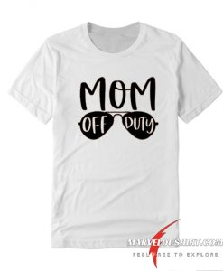 Mom Off Duty comfort T Shirt
