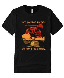 My Broom Broke So Now I Ride Horse Bloodmoon Halloween comfort T Shirt