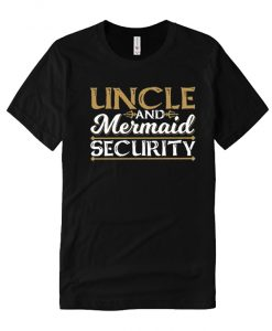 Uncle And Mermaid Security comfort T Shirt